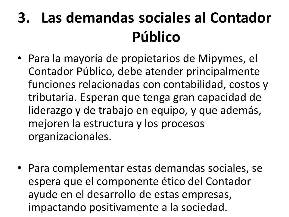 3.Las demandas sociales al Contador Público Para la mayoría de propietarios de Mipymes, el Contador Público, debe atender principalmente funciones rel