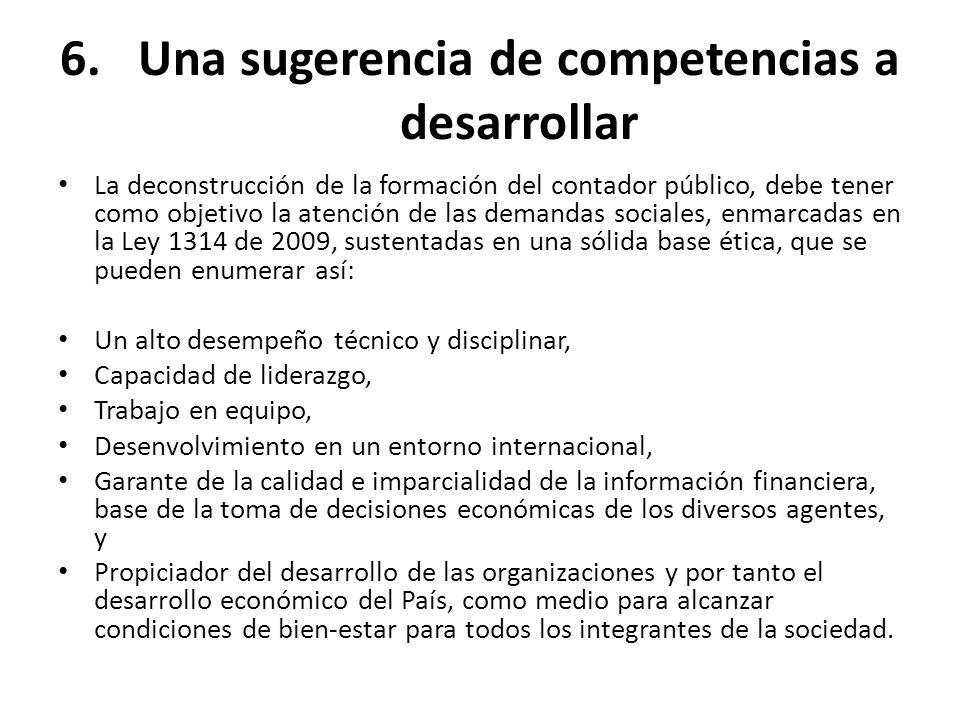 6.Una sugerencia de competencias a desarrollar La deconstrucción de la formación del contador público, debe tener como objetivo la atención de las dem