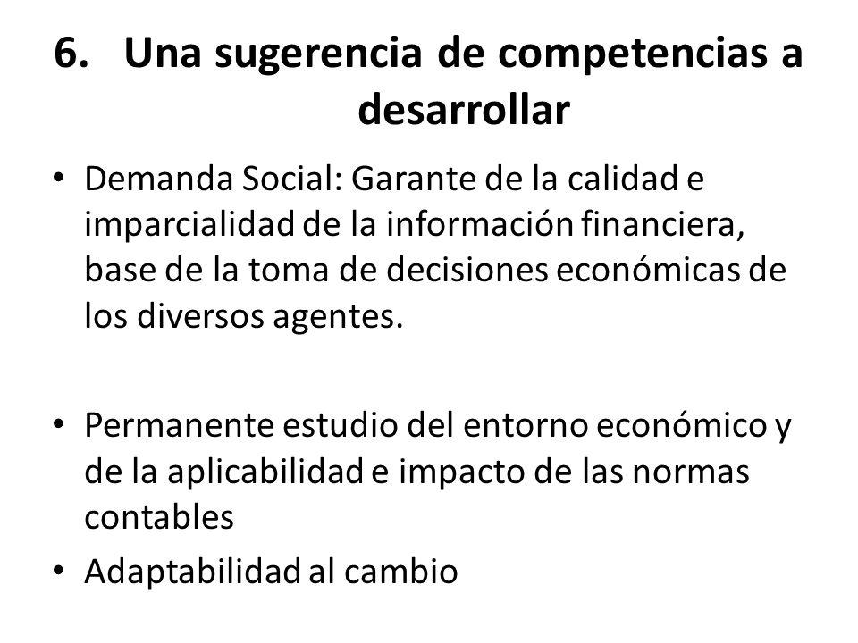 6.Una sugerencia de competencias a desarrollar Demanda Social: Garante de la calidad e imparcialidad de la información financiera, base de la toma de