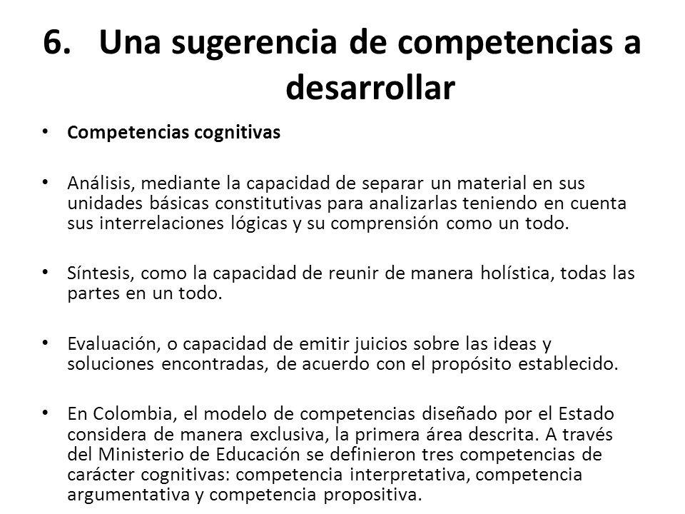 6.Una sugerencia de competencias a desarrollar Competencias cognitivas Análisis, mediante la capacidad de separar un material en sus unidades básicas