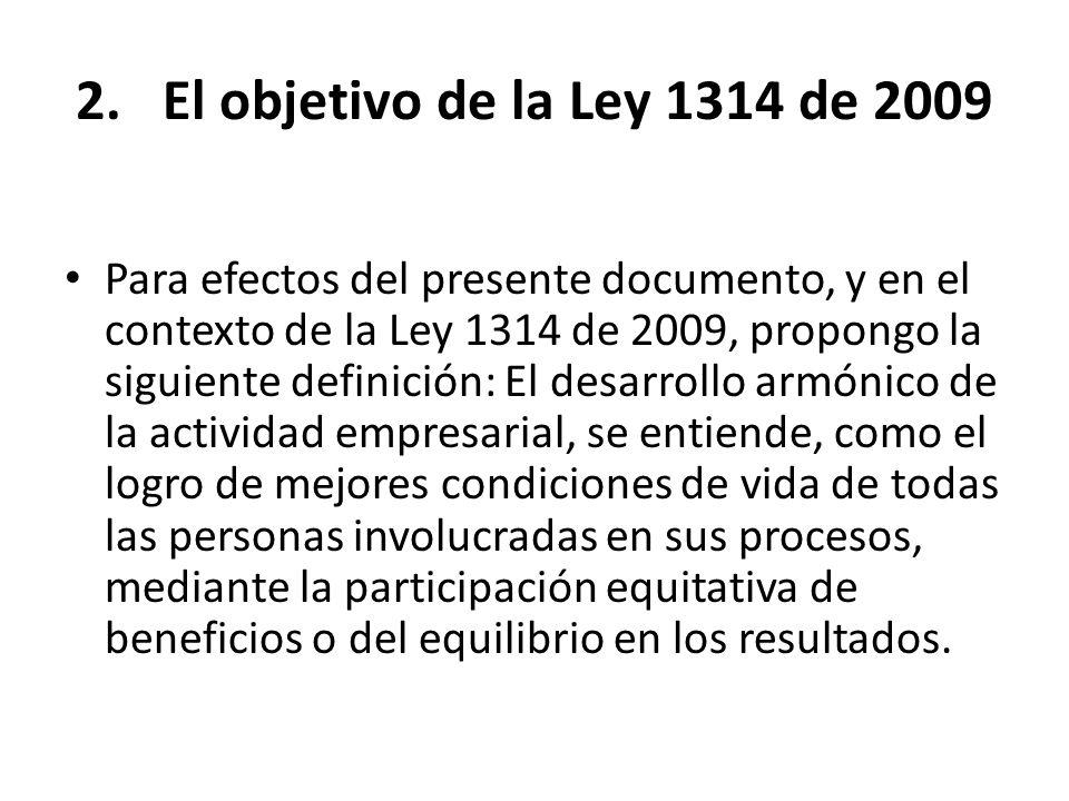 2.El objetivo de la Ley 1314 de 2009 Los conceptos productividad, competitividad y desarrollo armónico de la actividad empresarial, llevan al concepto de desarrollo económico, objetivo primario de la mayoría de naciones del mundo.