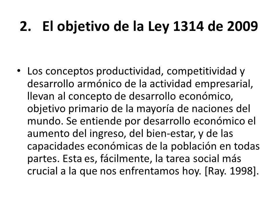 2.El objetivo de la Ley 1314 de 2009 Los conceptos productividad, competitividad y desarrollo armónico de la actividad empresarial, llevan al concepto