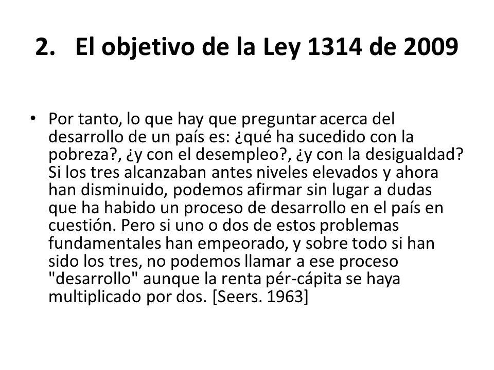 2.El objetivo de la Ley 1314 de 2009 Por tanto, lo que hay que preguntar acerca del desarrollo de un país es: ¿qué ha sucedido con la pobreza?, ¿y con