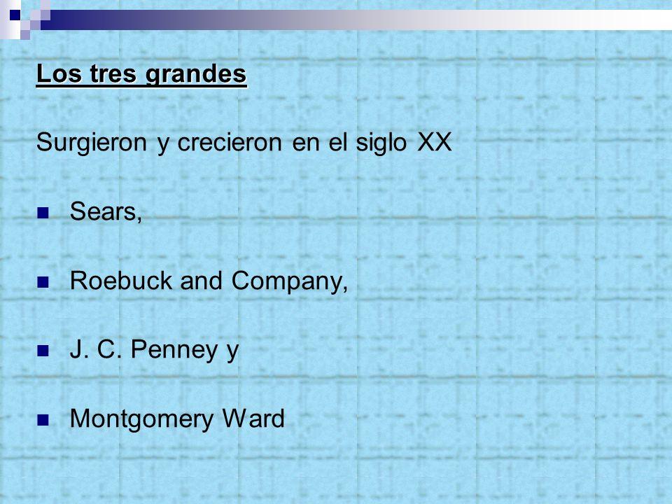 Los tres grandes Surgieron y crecieron en el siglo XX Sears, Roebuck and Company, J. C. Penney y Montgomery Ward