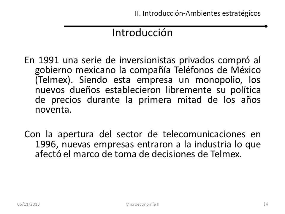 14 II. Introducción-Ambientes estratégicos Introducción En 1991 una serie de inversionistas privados compró al gobierno mexicano la compañía Teléfonos