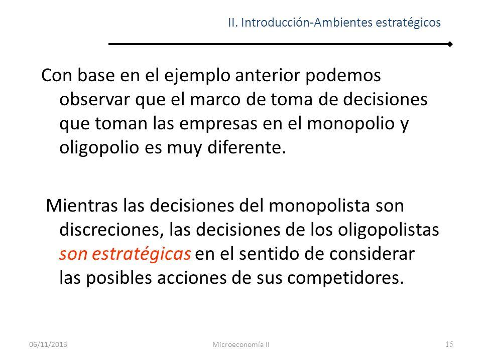 15 Con base en el ejemplo anterior podemos observar que el marco de toma de decisiones que toman las empresas en el monopolio y oligopolio es muy dife