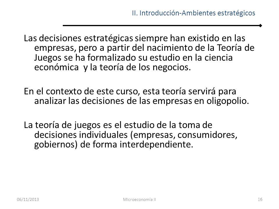 16 Las decisiones estratégicas siempre han existido en las empresas, pero a partir del nacimiento de la Teoría de Juegos se ha formalizado su estudio