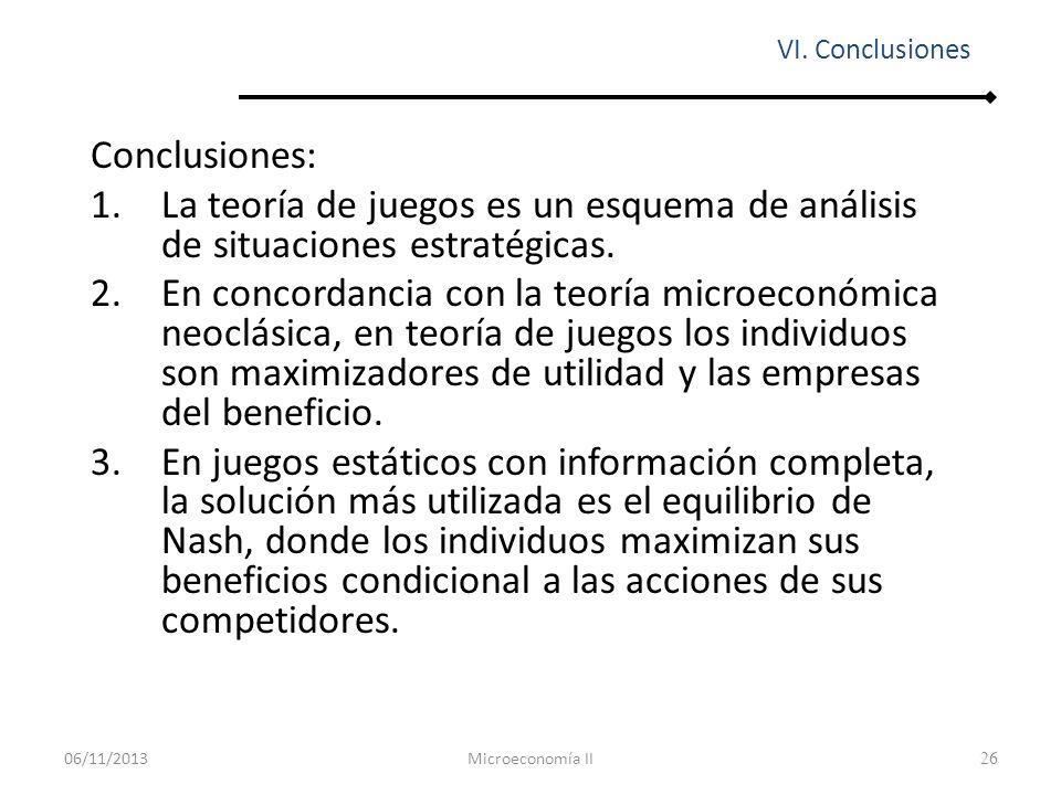 26 Conclusiones: 1.La teoría de juegos es un esquema de análisis de situaciones estratégicas. 2.En concordancia con la teoría microeconómica neoclásic