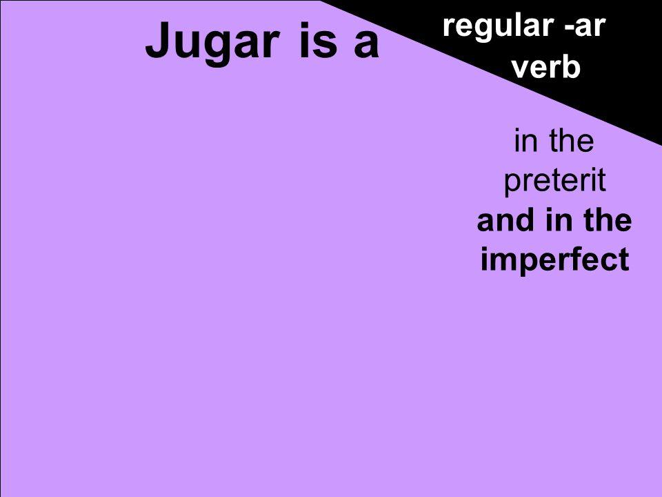 Jugué Jugaste Jugó Jugamos Jugaron Jugar regular -ar verb in the preterit