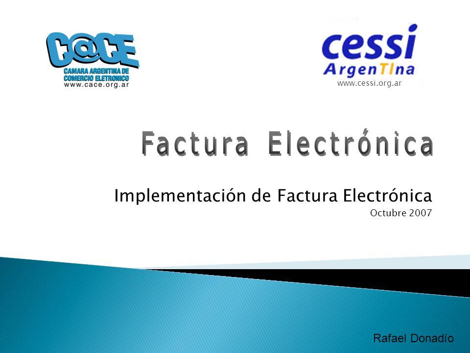Implementación de Factura Electrónica Octubre 2007 www.cessi.org.ar Rafael Donadío