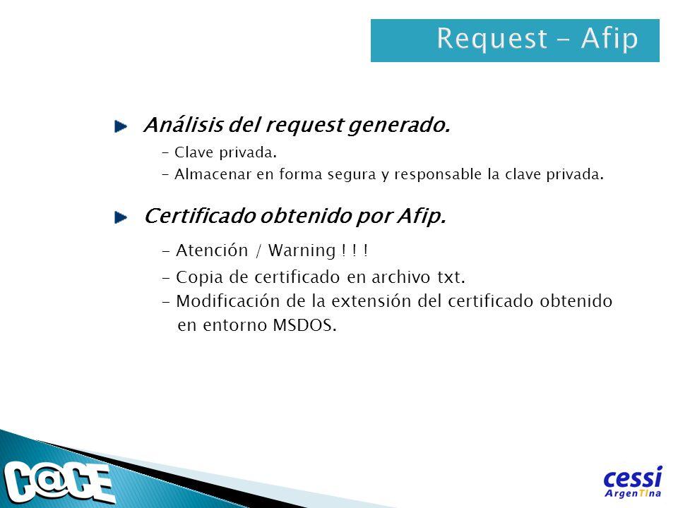 Análisis del request generado. - Clave privada. - Almacenar en forma segura y responsable la clave privada. Certificado obtenido por Afip. - Atención