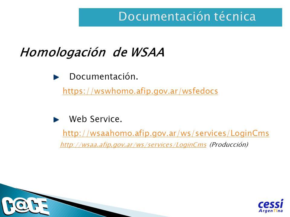 Homologación de WSAA Documentación. https://wswhomo.afip.gov.ar/wsfedocs Web Service. http://wsaahomo.afip.gov.ar/ws/services/LoginCms http://wsaa.afi