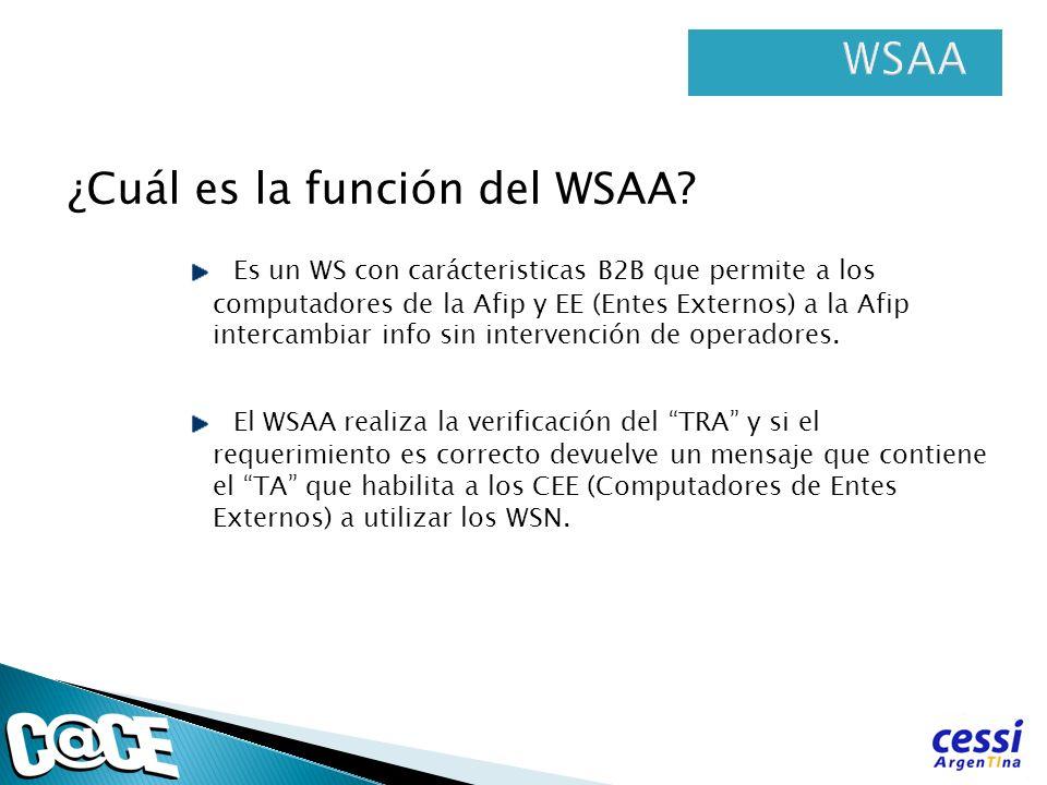 ¿Cuál es la función del WSAA? Es un WS con carácteristicas B2B que permite a los computadores de la Afip y EE (Entes Externos) a la Afip intercambiar