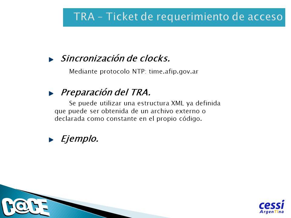 Sincronización de clocks. Mediante protocolo NTP: time.afip.gov.ar Preparación del TRA. Se puede utilizar una estructura XML ya definida que puede ser