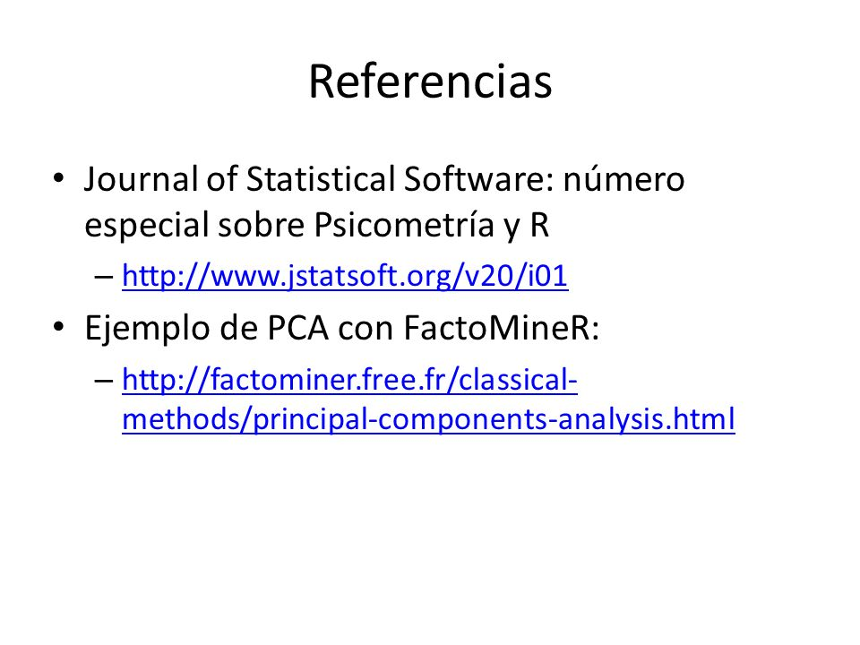 Referencias Journal of Statistical Software: número especial sobre Psicometría y R – http://www.jstatsoft.org/v20/i01 http://www.jstatsoft.org/v20/i01