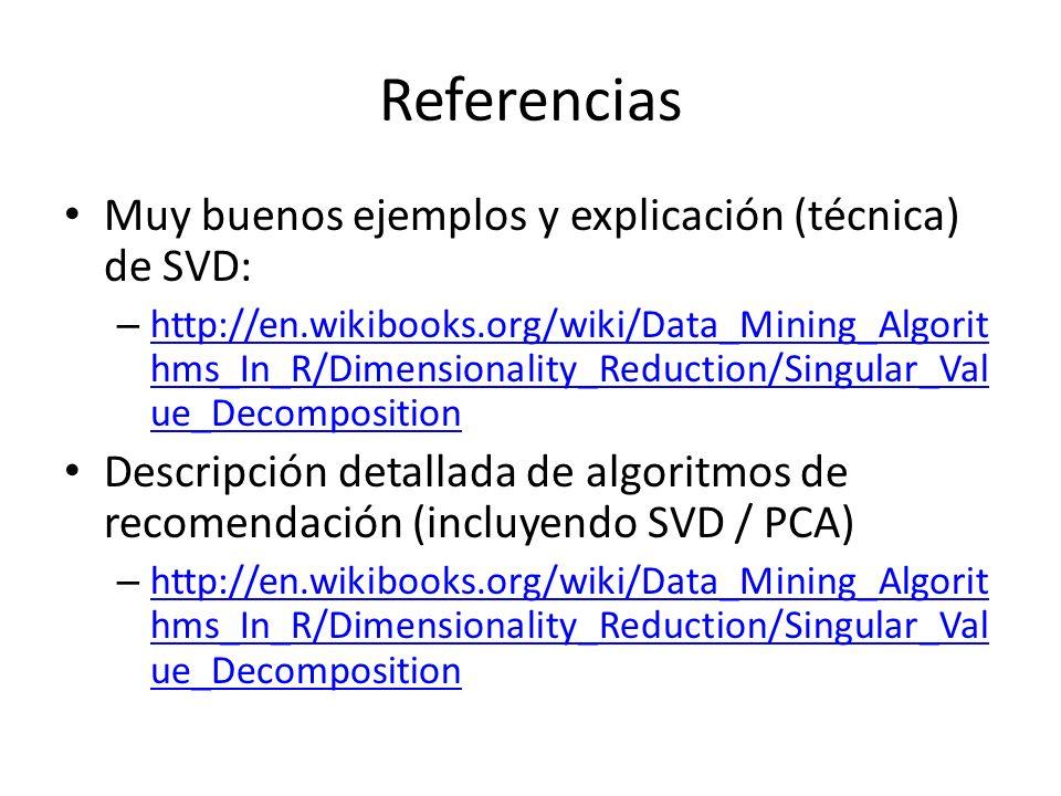 Referencias Muy buenos ejemplos y explicación (técnica) de SVD: – http://en.wikibooks.org/wiki/Data_Mining_Algorit hms_In_R/Dimensionality_Reduction/S
