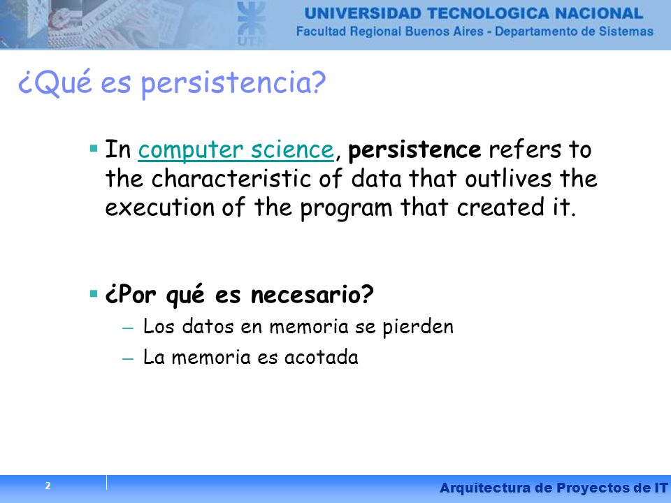 2 Arquitectura de Proyectos de IT 2 ¿Qué es persistencia? In computer science, persistence refers to the characteristic of data that outlives the exec