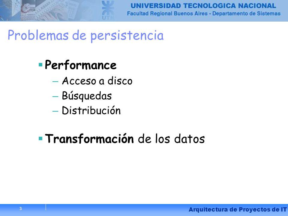 34 Arquitectura de Proyectos de IT 34 Otros problemas de persistencia Cachés Distribución del acceso a los datos Distribución de los datos Transaccionalidad – Entre múltiples repositorios de datos.