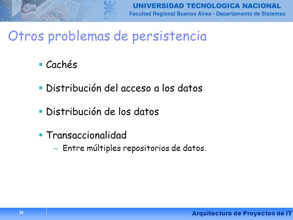 34 Arquitectura de Proyectos de IT 34 Otros problemas de persistencia Cachés Distribución del acceso a los datos Distribución de los datos Transaccion