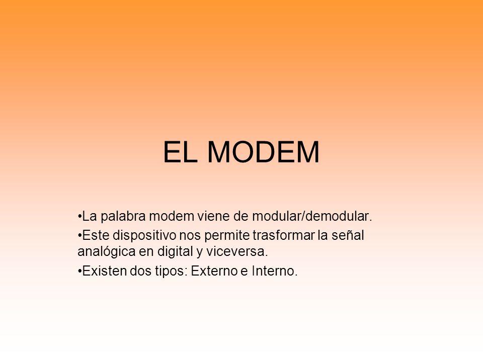 EL MODEM La palabra modem viene de modular/demodular. Este dispositivo nos permite trasformar la señal analógica en digital y viceversa. Existen dos t