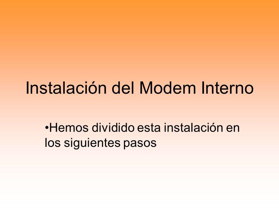 Instalación del Modem Interno Hemos dividido esta instalación en los siguientes pasos