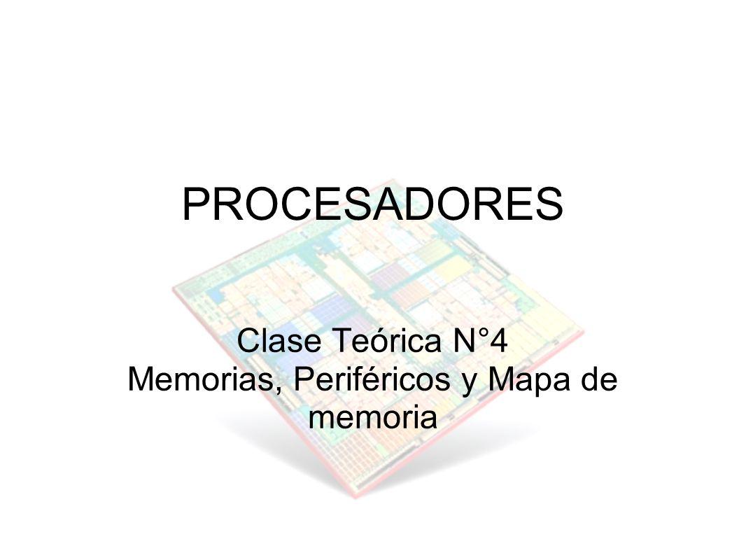PROCESADORES Clase Teórica N°4 Memorias, Periféricos y Mapa de memoria