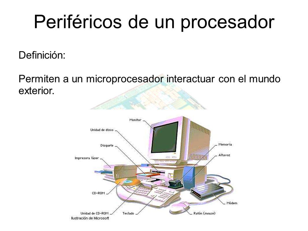 Periféricos de un procesador Definición: Permiten a un microprocesador interactuar con el mundo exterior.