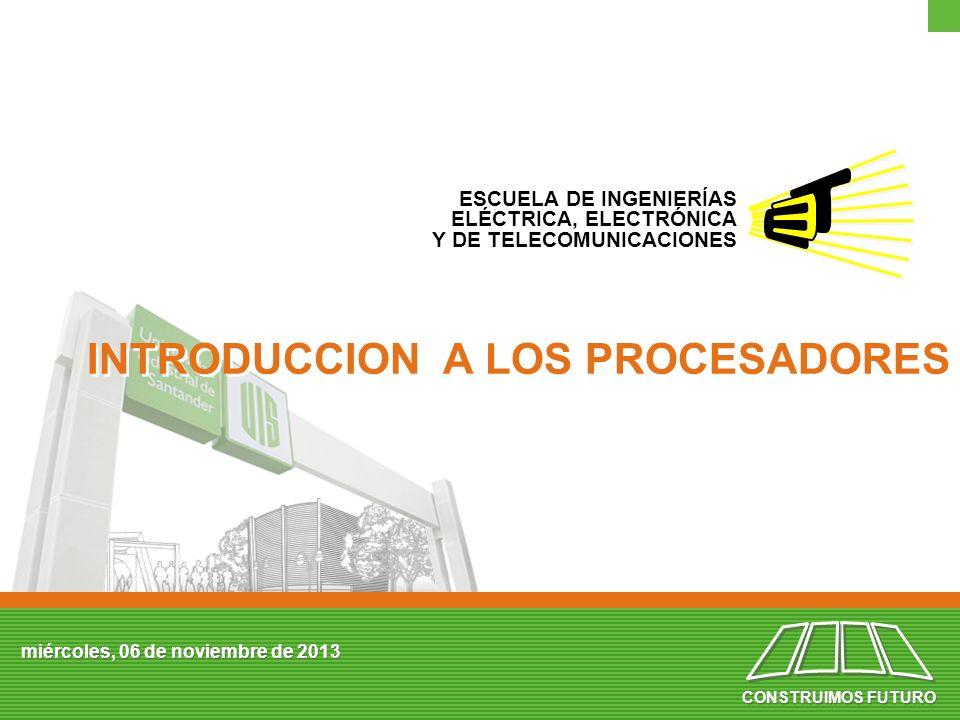 ESCUELA DE INGENIERÍAS ELÉCTRICA, ELECTRÓNICA Y DE TELECOMUNICACIONES CONSTRUIMOS FUTURO miércoles, 06 de noviembre de 2013 INTRODUCCION A LOS PROCESA