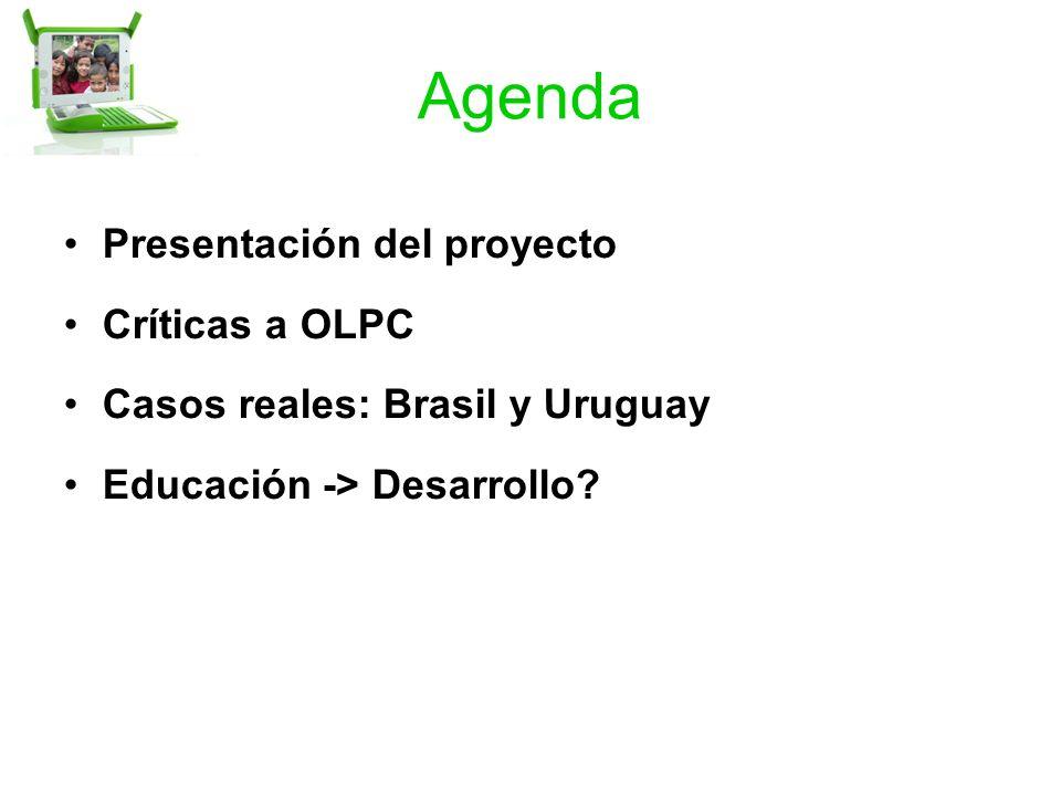Agenda Presentación del proyecto Críticas a OLPC Casos reales: Brasil y Uruguay Educación -> Desarrollo