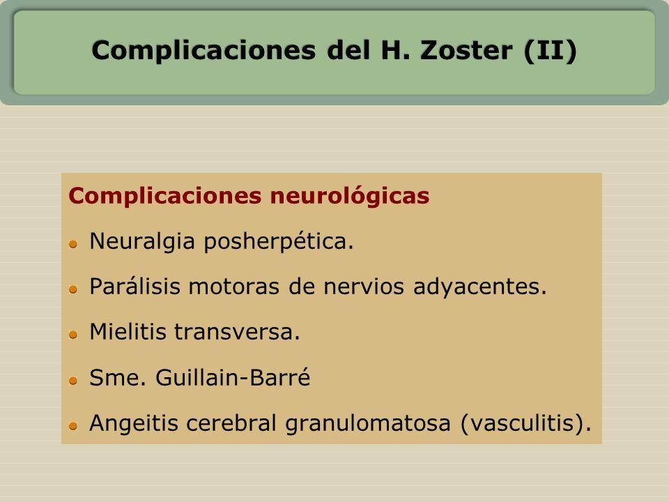 Complicaciones del H. Zoster (II) Complicaciones neurológicas Neuralgia posherpética. Parálisis motoras de nervios adyacentes. Mielitis transversa. Sm