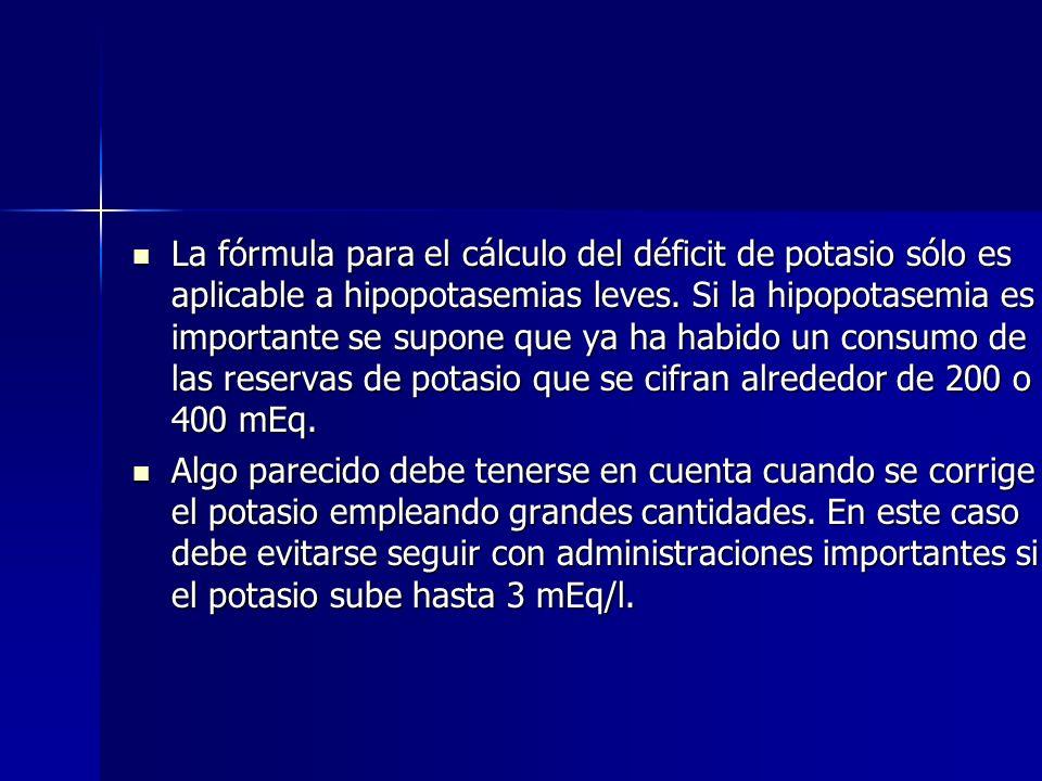 La fórmula para el cálculo del déficit de potasio sólo es aplicable a hipopotasemias leves. Si la hipopotasemia es importante se supone que ya ha habi