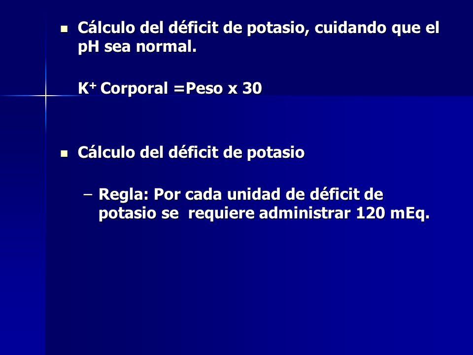 Cálculo del déficit de potasio, cuidando que el pH sea normal. Cálculo del déficit de potasio, cuidando que el pH sea normal. K + Corporal =Peso x 30