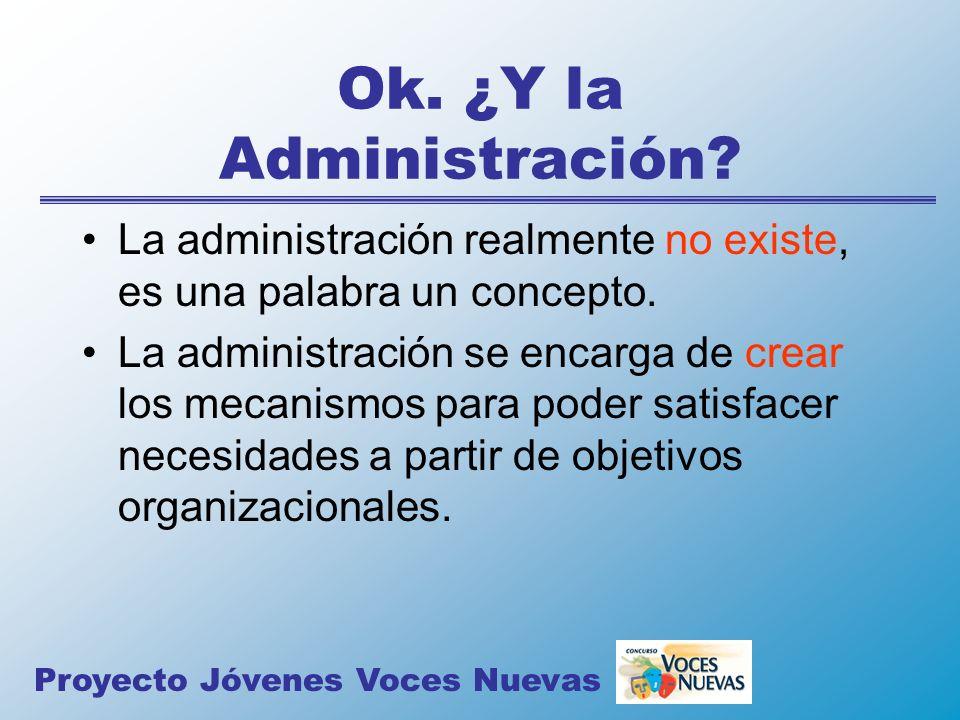 Ok. ¿Y la Administración? La administración realmente no existe, es una palabra un concepto. La administración se encarga de crear los mecanismos para