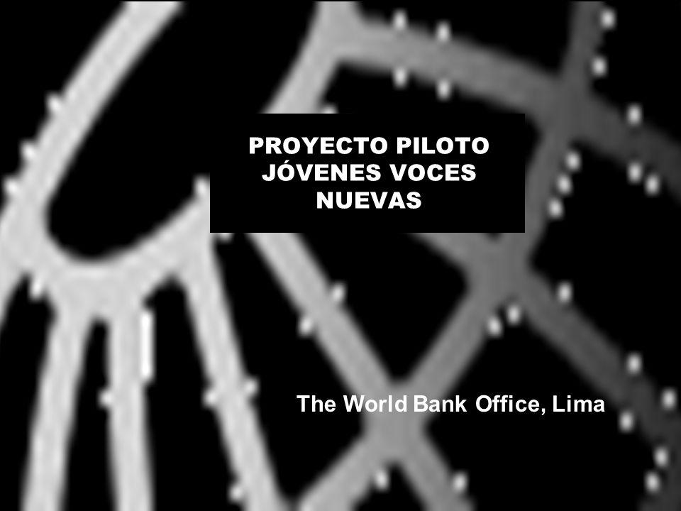 PROYECTO PILOTO JÓVENES VOCES NUEVAS The World Bank Office, Lima