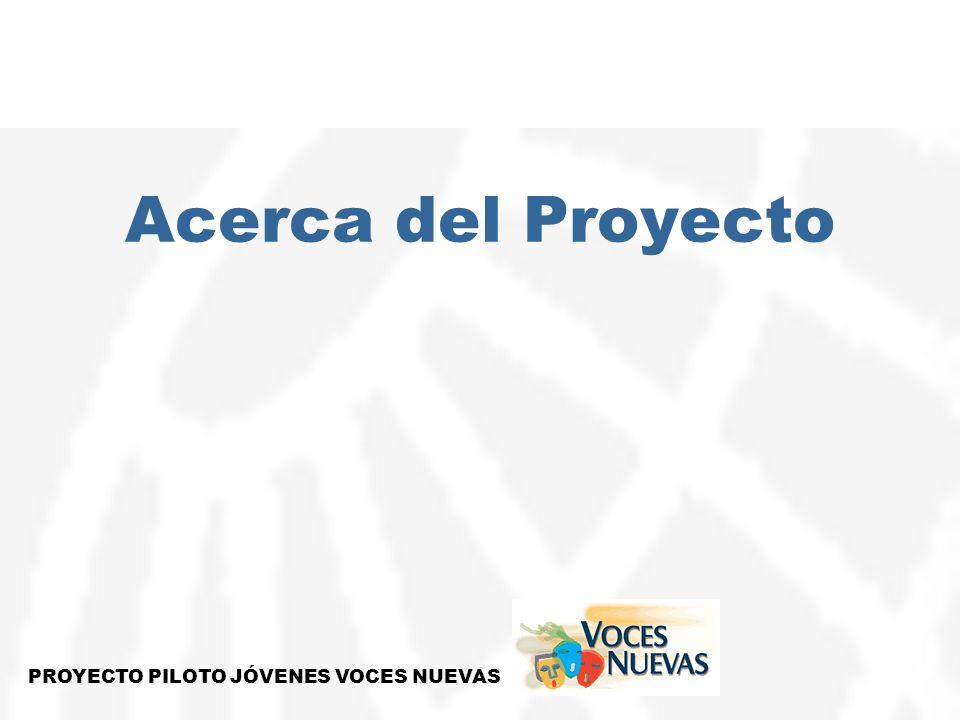 Acerca del Proyecto PROYECTO PILOTO JÓVENES VOCES NUEVAS