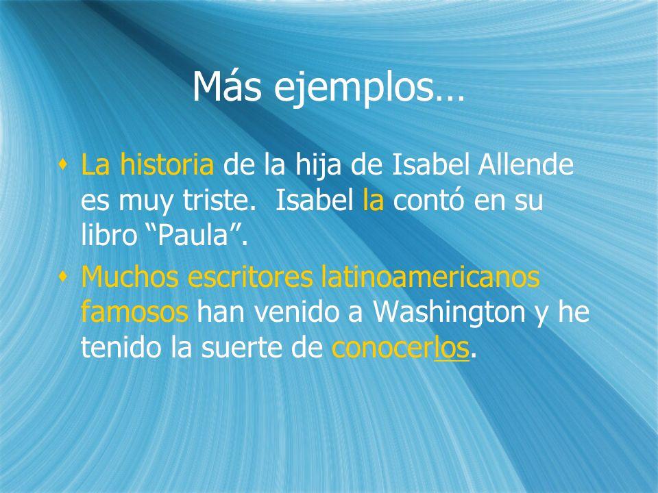 Más ejemplos… Más ejemplos… La historia de la hija de Isabel Allende es muy triste. Isabel la contó en su libro Paula. Muchos escritores latinoamerica