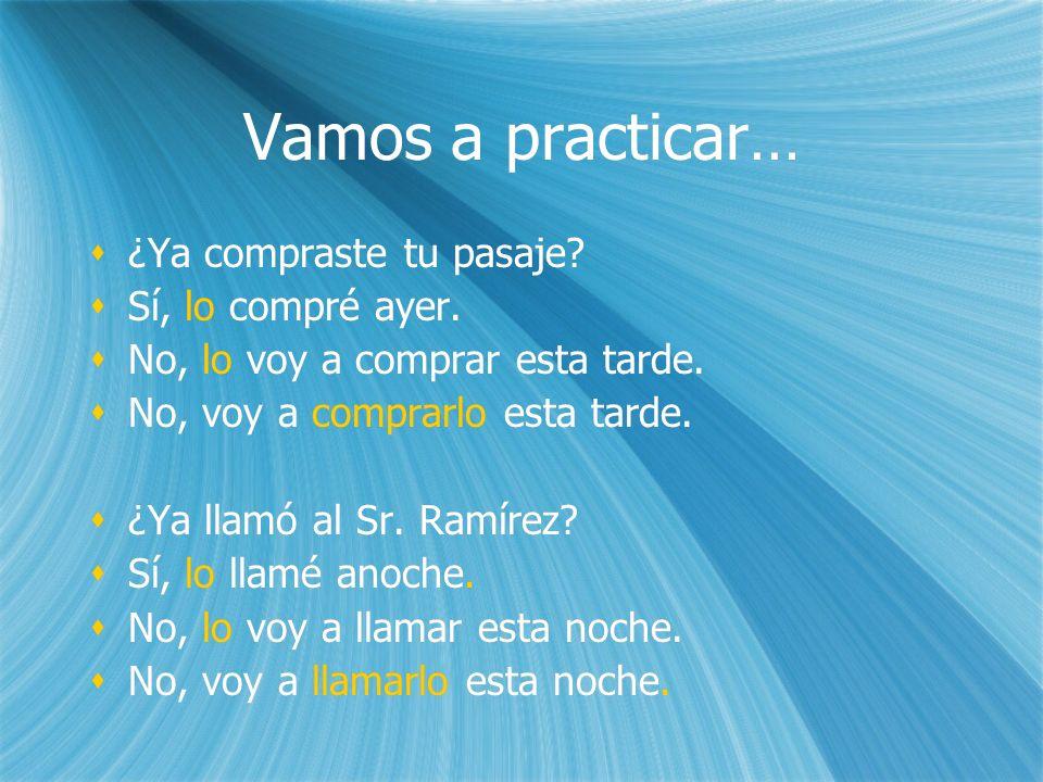 Conclusiones de estudiantes Se usa lo para reemplazar… Por ejemplo: Se usa la para reemplazar… Por ejemplo: En cuanto a la posición de los pronombres, si va con un verbo conjugado… Por ejemplo… Pero si va con un verbo conjugado y un infinitivo… Por ejemplo… Lo que tengo que recordar es… Se usa lo para reemplazar… Por ejemplo: Se usa la para reemplazar… Por ejemplo: En cuanto a la posición de los pronombres, si va con un verbo conjugado… Por ejemplo… Pero si va con un verbo conjugado y un infinitivo… Por ejemplo… Lo que tengo que recordar es…