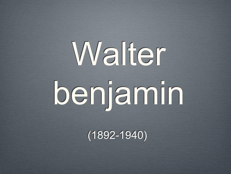 Walter benjamin Walter benjamin (1892-1940)