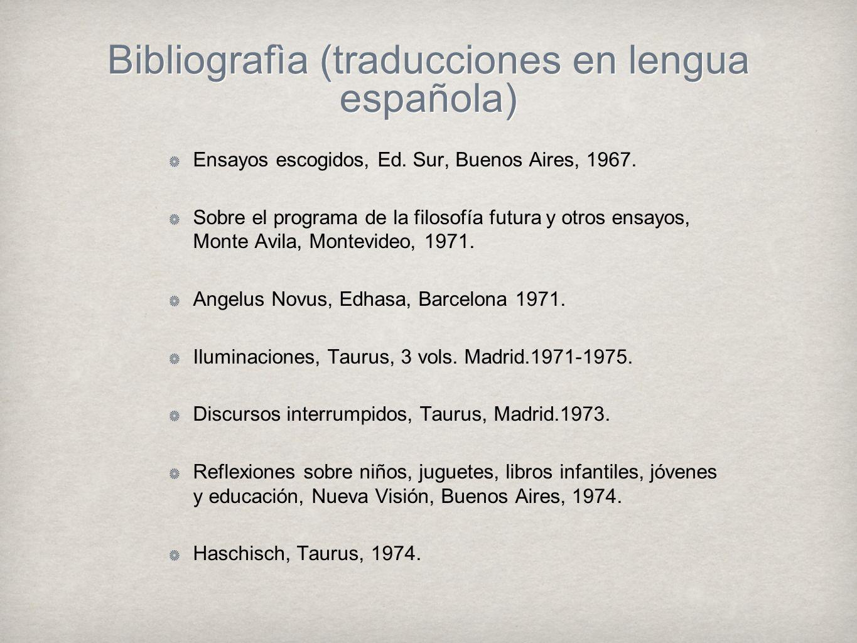 Bibliografìa (traducciones en lengua española) Bibliografìa (traducciones en lengua española) Ensayos escogidos, Ed. Sur, Buenos Aires, 1967. Sobre el