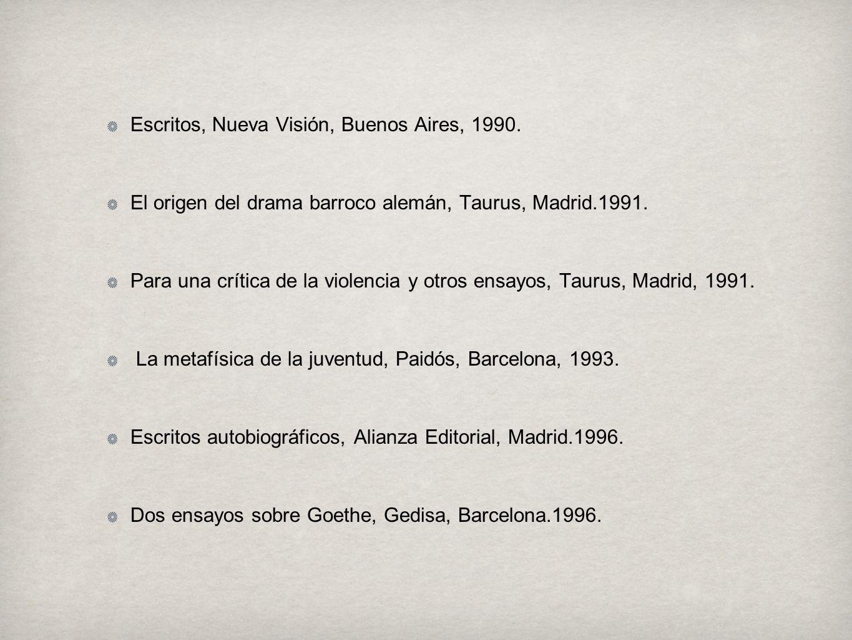 Escritos, Nueva Visión, Buenos Aires, 1990. El origen del drama barroco alemán, Taurus, Madrid.1991. Para una crítica de la violencia y otros ensayos,