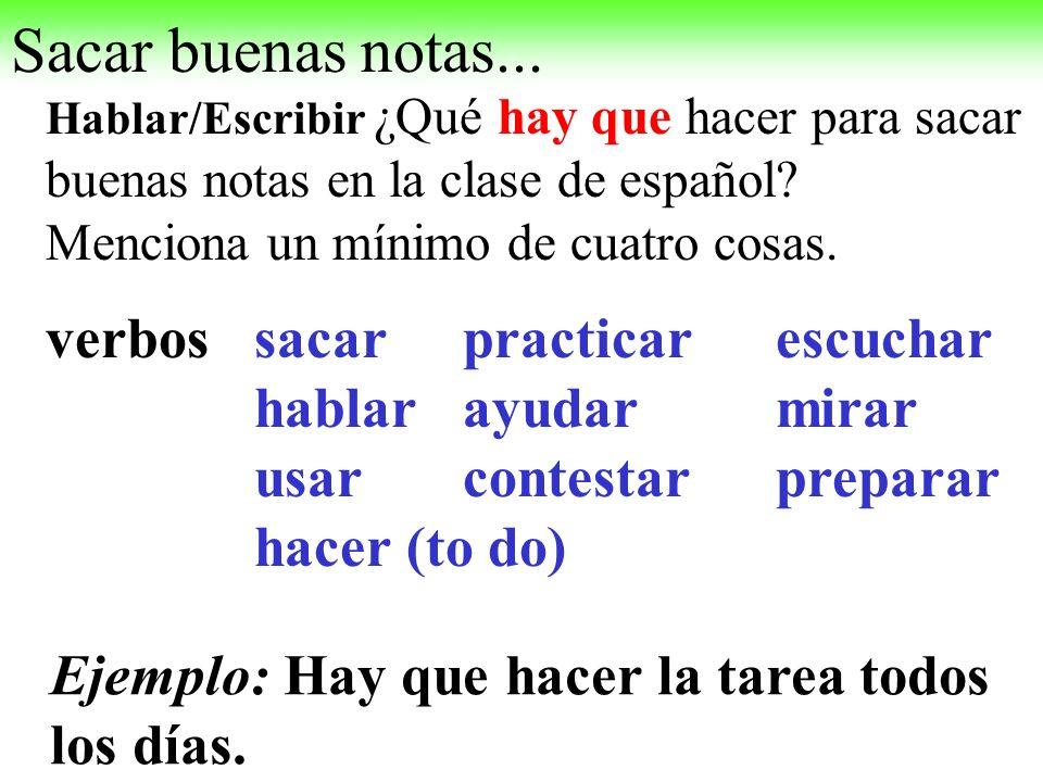 Sacar buenas notas... Hablar/Escribir ¿Qué hay que hacer para sacar buenas notas en la clase de español? Menciona un mínimo de cuatro cosas. verbossac