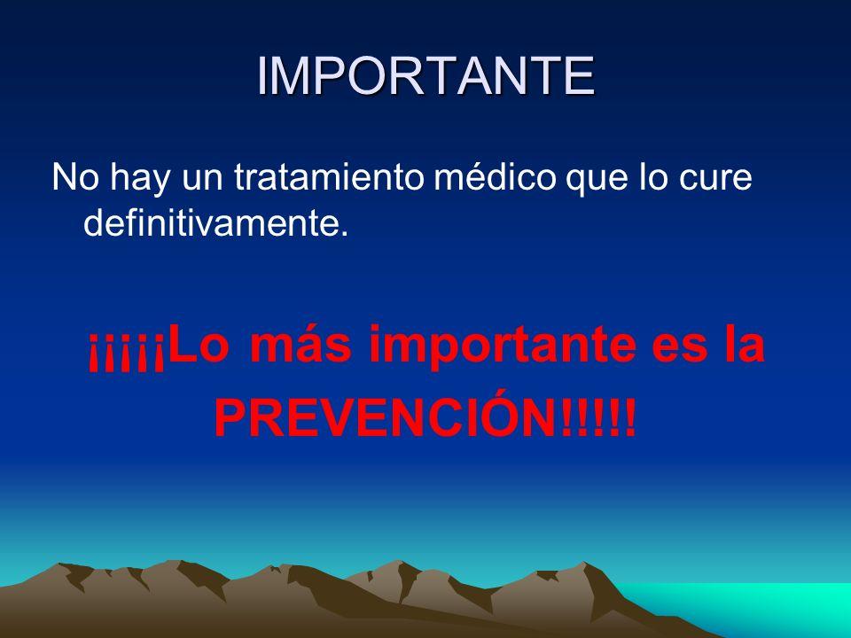 IMPORTANTE No hay un tratamiento médico que lo cure definitivamente. ¡¡¡¡¡Lo más importante es la PREVENCIÓN!!!!!