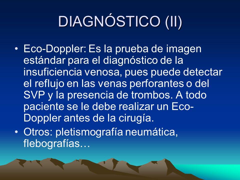 DIAGNÓSTICO (II) Eco-Doppler: Es la prueba de imagen estándar para el diagnóstico de la insuficiencia venosa, pues puede detectar el reflujo en las ve