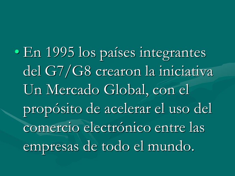 En 1995 los países integrantes del G7/G8 crearon la iniciativa Un Mercado Global, con el propósito de acelerar el uso del comercio electrónico entre las empresas de todo el mundo.En 1995 los países integrantes del G7/G8 crearon la iniciativa Un Mercado Global, con el propósito de acelerar el uso del comercio electrónico entre las empresas de todo el mundo.