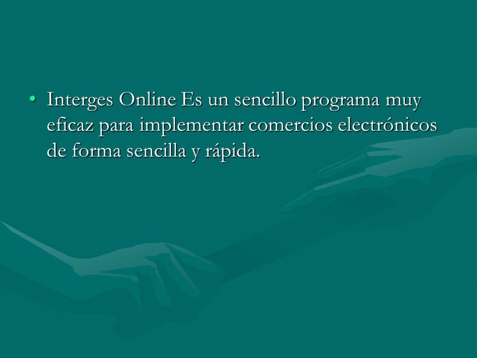 Interges Online Es un sencillo programa muy eficaz para implementar comercios electrónicos de forma sencilla y rápida.Interges Online Es un sencillo programa muy eficaz para implementar comercios electrónicos de forma sencilla y rápida.
