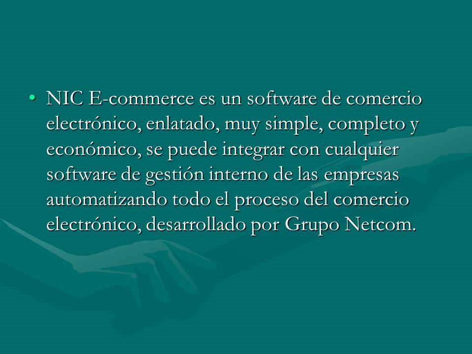 NIC E-commerce es un software de comercio electrónico, enlatado, muy simple, completo y económico, se puede integrar con cualquier software de gestión interno de las empresas automatizando todo el proceso del comercio electrónico, desarrollado por Grupo Netcom.NIC E-commerce es un software de comercio electrónico, enlatado, muy simple, completo y económico, se puede integrar con cualquier software de gestión interno de las empresas automatizando todo el proceso del comercio electrónico, desarrollado por Grupo Netcom.