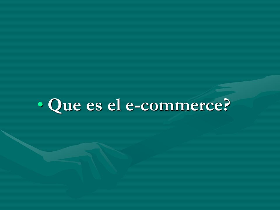Que es el e-commerce?Que es el e-commerce?