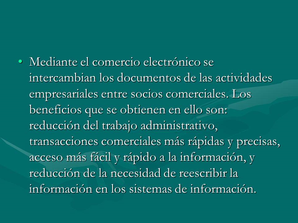 Mediante el comercio electrónico se intercambian los documentos de las actividades empresariales entre socios comerciales.