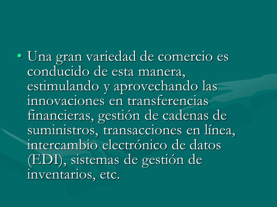 Una gran variedad de comercio es conducido de esta manera, estimulando y aprovechando las innovaciones en transferencias financieras, gestión de cadenas de suministros, transacciones en línea, intercambio electrónico de datos (EDI), sistemas de gestión de inventarios, etc.Una gran variedad de comercio es conducido de esta manera, estimulando y aprovechando las innovaciones en transferencias financieras, gestión de cadenas de suministros, transacciones en línea, intercambio electrónico de datos (EDI), sistemas de gestión de inventarios, etc.