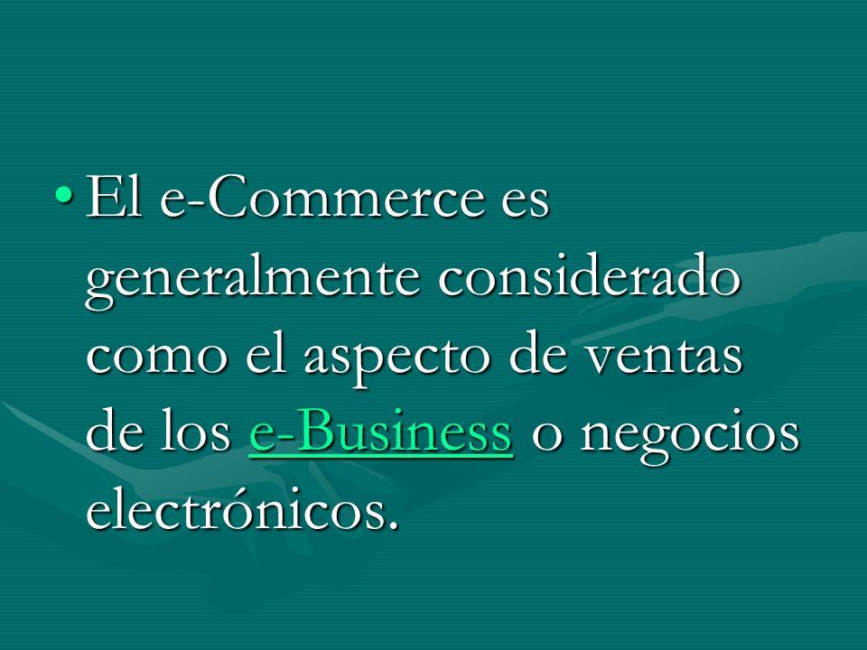El e-Commerce es generalmente considerado como el aspecto de ventas de los e-Business o negocios electrónicos.El e-Commerce es generalmente considerado como el aspecto de ventas de los e-Business o negocios electrónicos.e-Business
